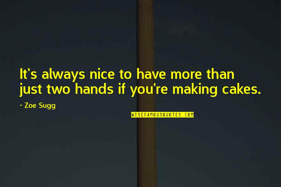 Danza's Quotes By Zoe Sugg: It's always nice to have more than just