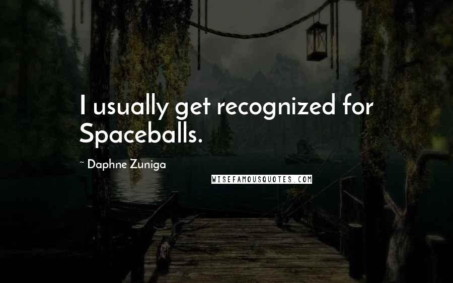 Daphne Zuniga quotes: I usually get recognized for Spaceballs.