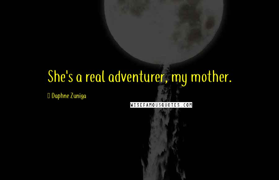 Daphne Zuniga quotes: She's a real adventurer, my mother.