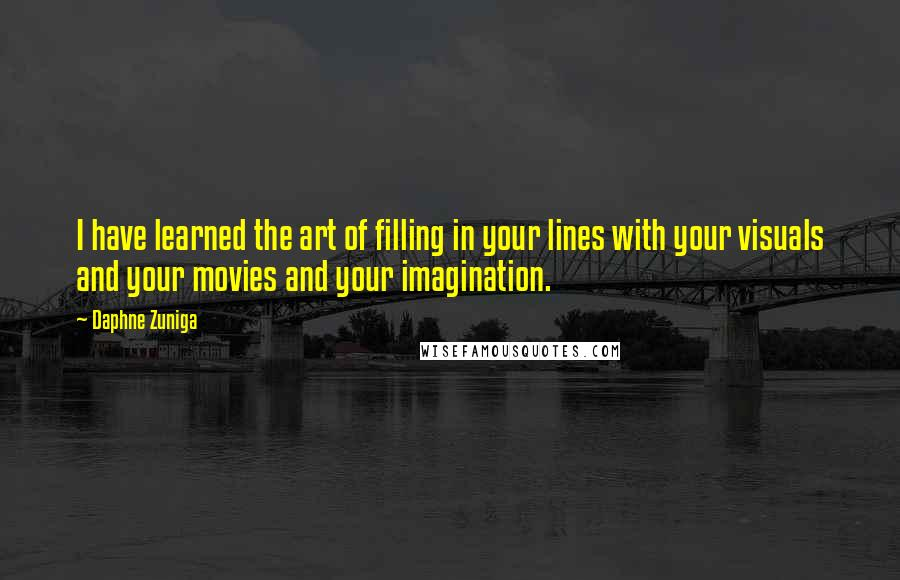 Daphne Zuniga quotes: I have learned the art of filling in your lines with your visuals and your movies and your imagination.