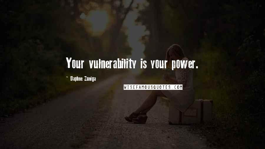 Daphne Zuniga quotes: Your vulnerability is your power.
