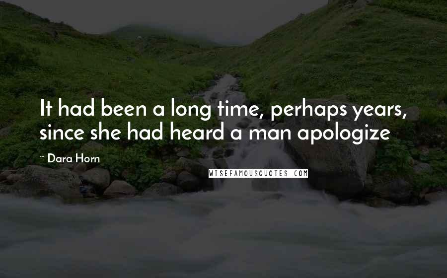 Dara Horn quotes: It had been a long time, perhaps years, since she had heard a man apologize