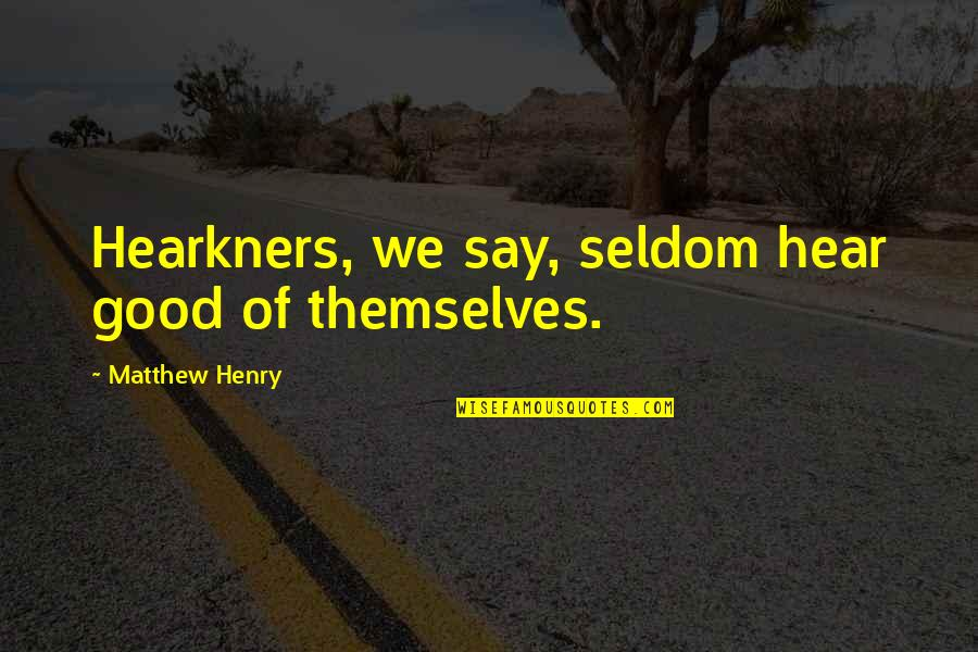 Dara Singh Famous Quotes By Matthew Henry: Hearkners, we say, seldom hear good of themselves.