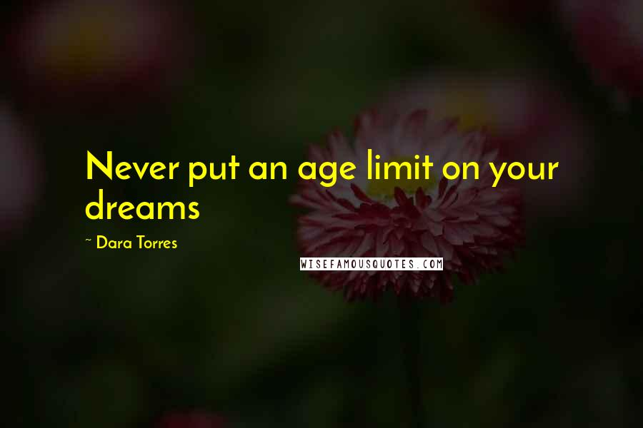 Dara Torres quotes: Never put an age limit on your dreams