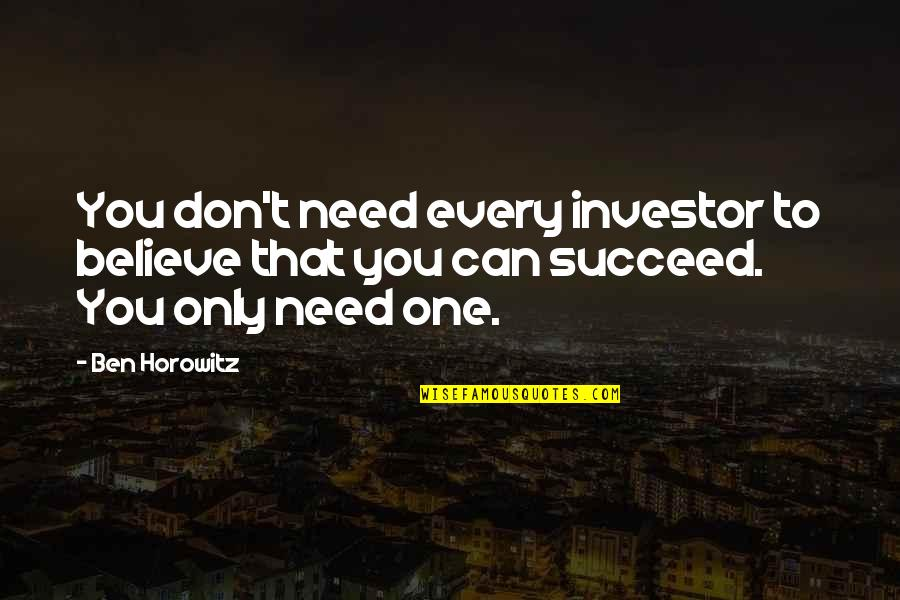 Daragon Couple Quotes By Ben Horowitz: You don't need every investor to believe that