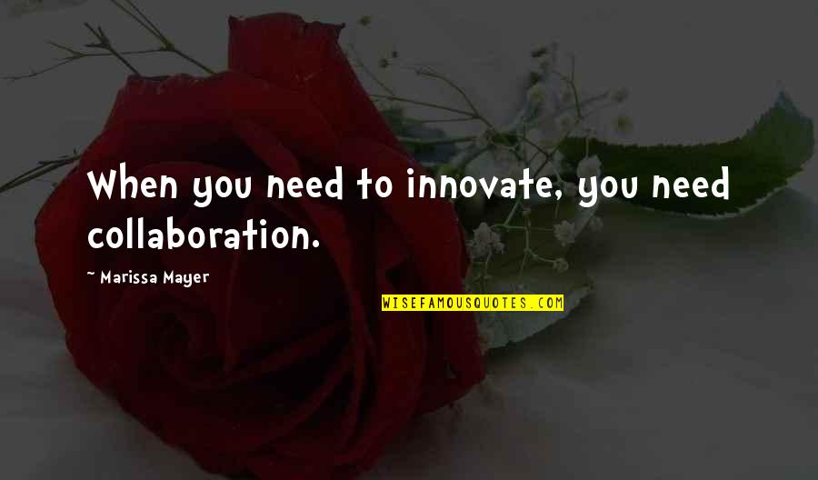 Daragon Couple Quotes By Marissa Mayer: When you need to innovate, you need collaboration.