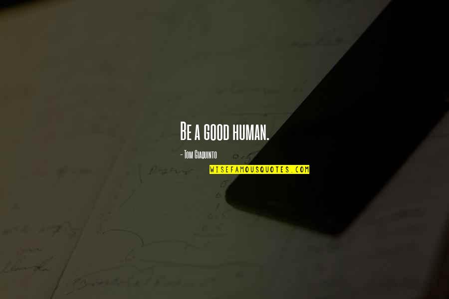 Daragon Couple Quotes By Tom Giaquinto: Be a good human.