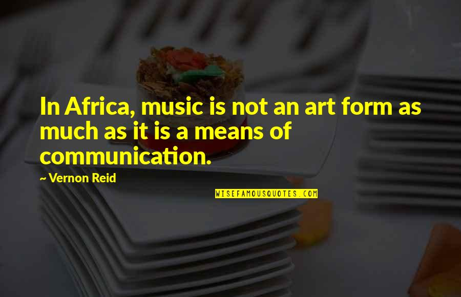 Daragon Couple Quotes By Vernon Reid: In Africa, music is not an art form