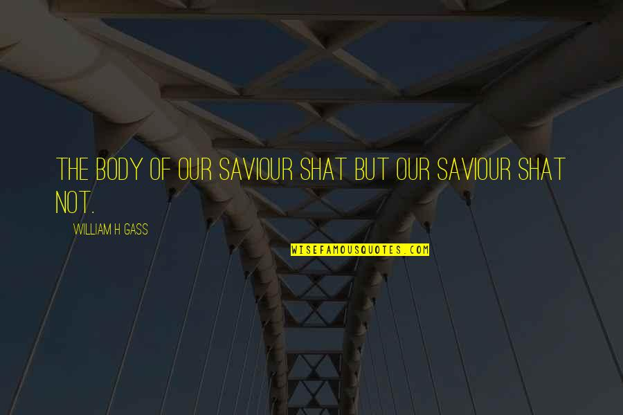 Daragon Couple Quotes By William H Gass: The body of Our Saviour shat but Our