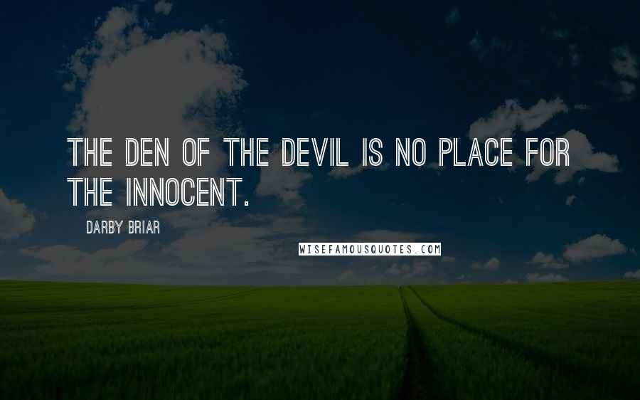 Darby Briar quotes: The den of the Devil is no place for the innocent.