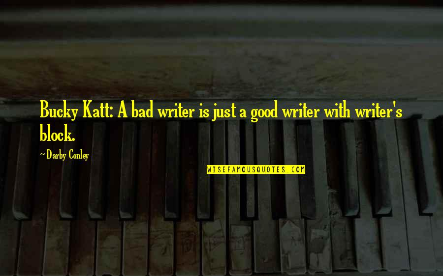 Darby Conley Quotes By Darby Conley: Bucky Katt: A bad writer is just a