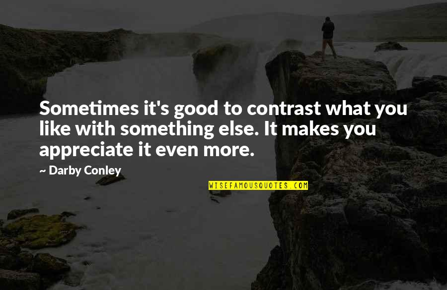 Darby Conley Quotes By Darby Conley: Sometimes it's good to contrast what you like