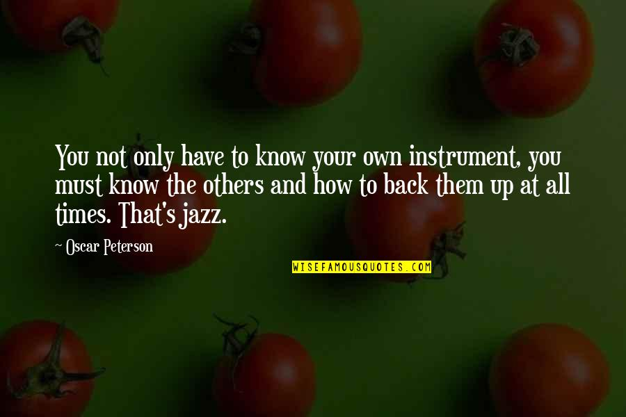 Darby Conley Quotes By Oscar Peterson: You not only have to know your own