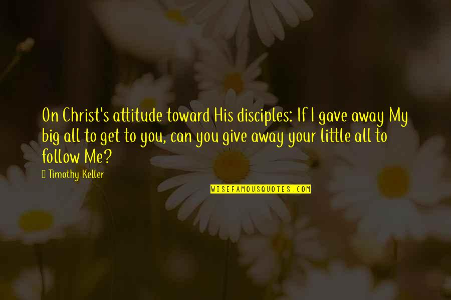 Darby Conley Quotes By Timothy Keller: On Christ's attitude toward His disciples: If I