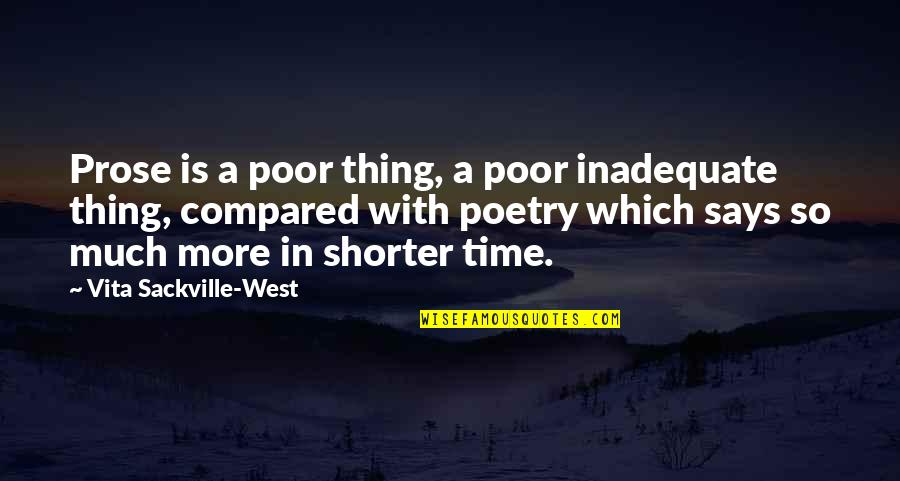 Darby Conley Quotes By Vita Sackville-West: Prose is a poor thing, a poor inadequate