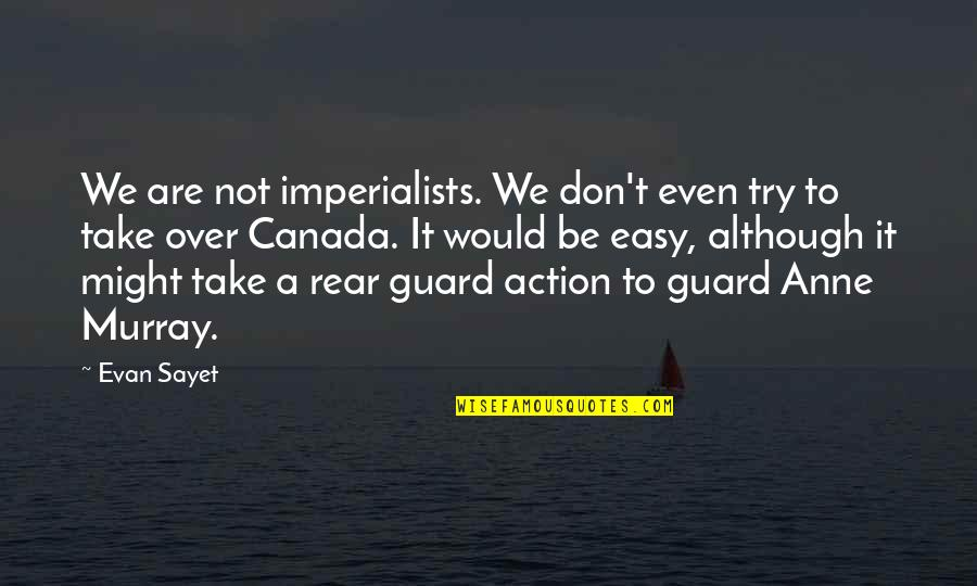Daredevil Cut Man Quotes By Evan Sayet: We are not imperialists. We don't even try