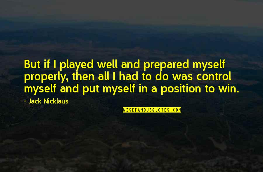 Daredevil Cut Man Quotes By Jack Nicklaus: But if I played well and prepared myself