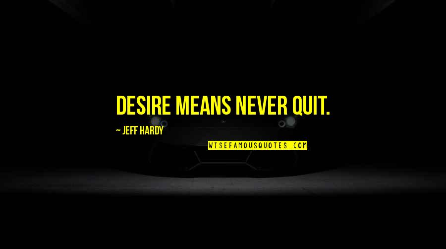 Daredevil Cut Man Quotes By Jeff Hardy: Desire means never quit.