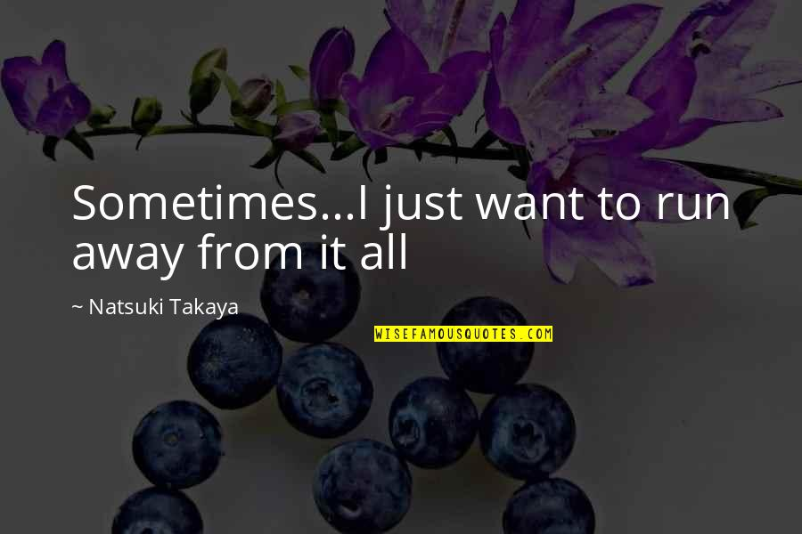 Daredevil Cut Man Quotes By Natsuki Takaya: Sometimes...I just want to run away from it