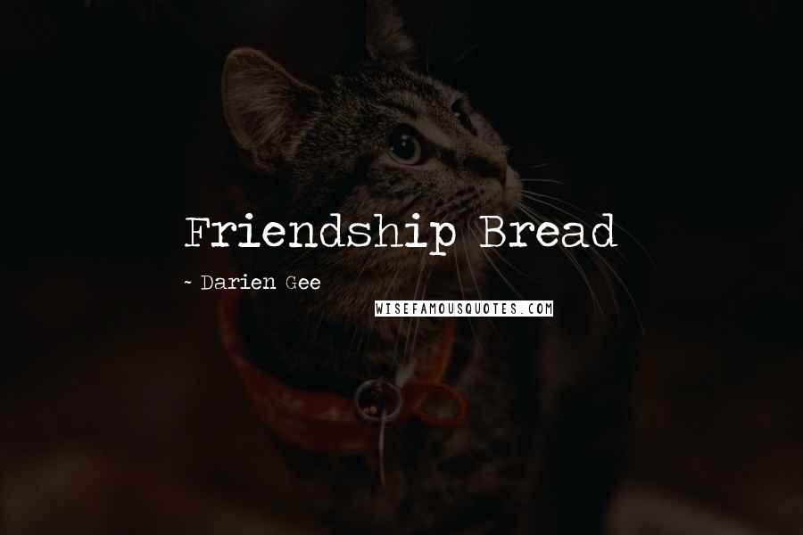 Darien Gee quotes: Friendship Bread