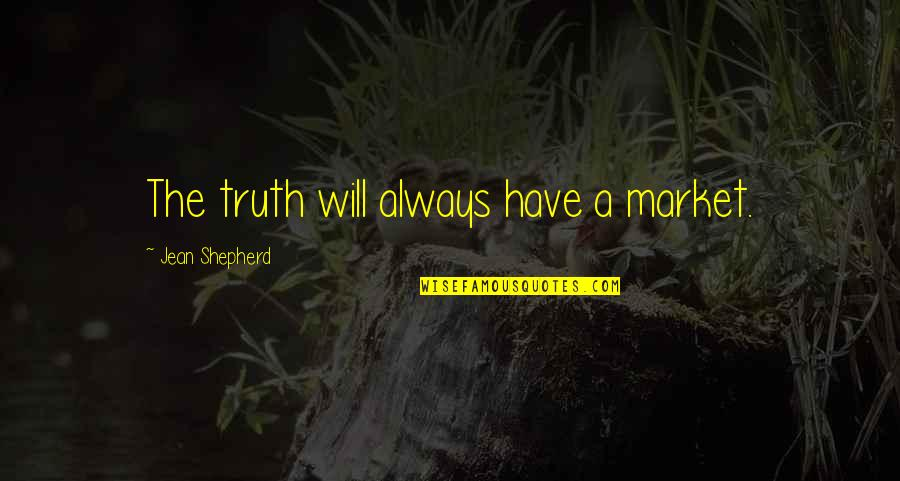 Darings Quotes By Jean Shepherd: The truth will always have a market.