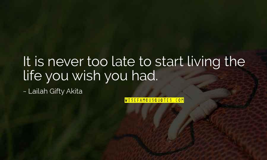 Darings Quotes By Lailah Gifty Akita: It is never too late to start living