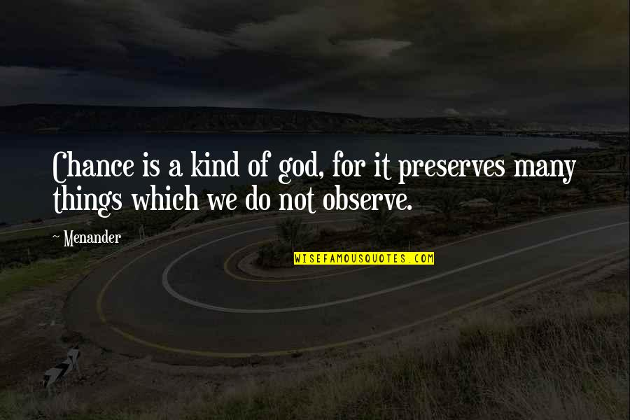 Darings Quotes By Menander: Chance is a kind of god, for it