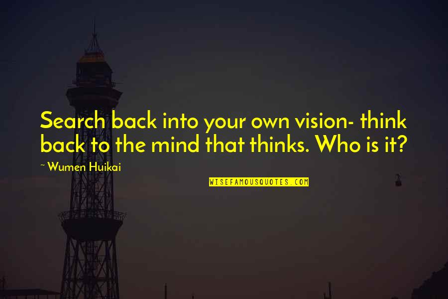 Darings Quotes By Wumen Huikai: Search back into your own vision- think back