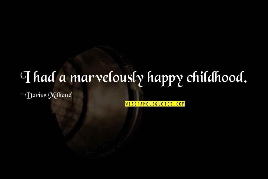Darius Milhaud Quotes By Darius Milhaud: I had a marvelously happy childhood.