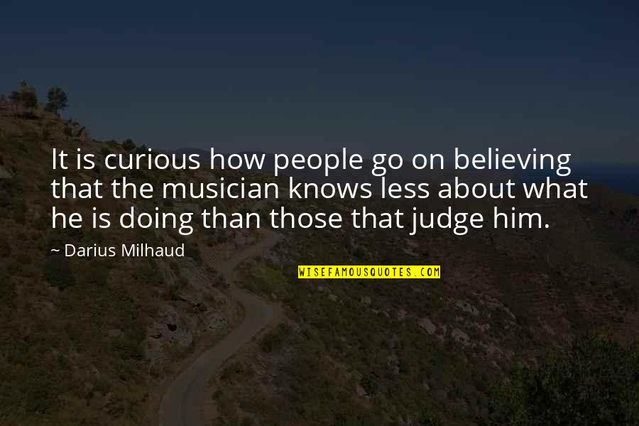 Darius Milhaud Quotes By Darius Milhaud: It is curious how people go on believing
