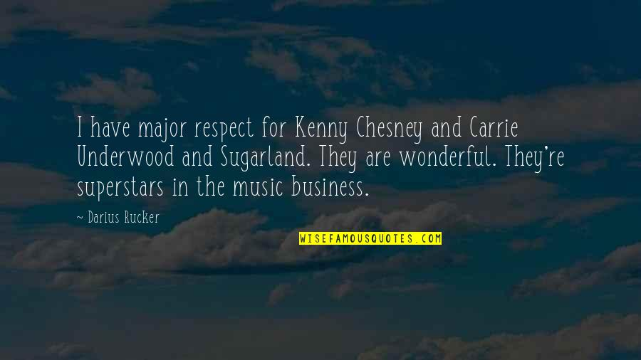 Darius Rucker Music Quotes By Darius Rucker: I have major respect for Kenny Chesney and