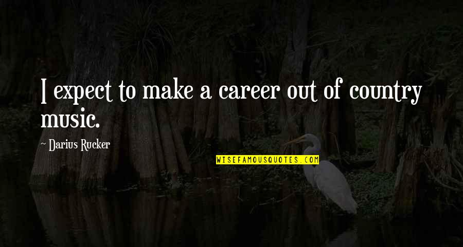 Darius Rucker Music Quotes By Darius Rucker: I expect to make a career out of