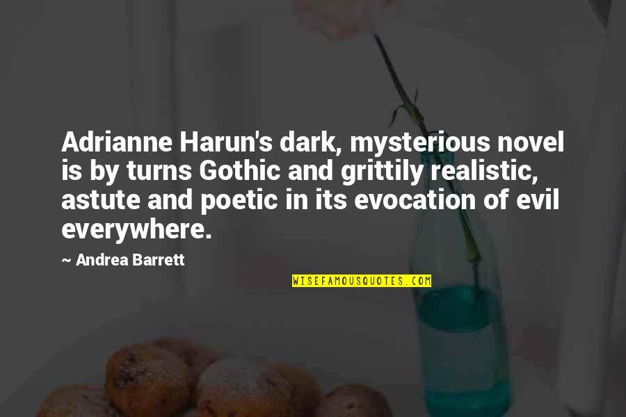 Dark And Mysterious Quotes By Andrea Barrett: Adrianne Harun's dark, mysterious novel is by turns