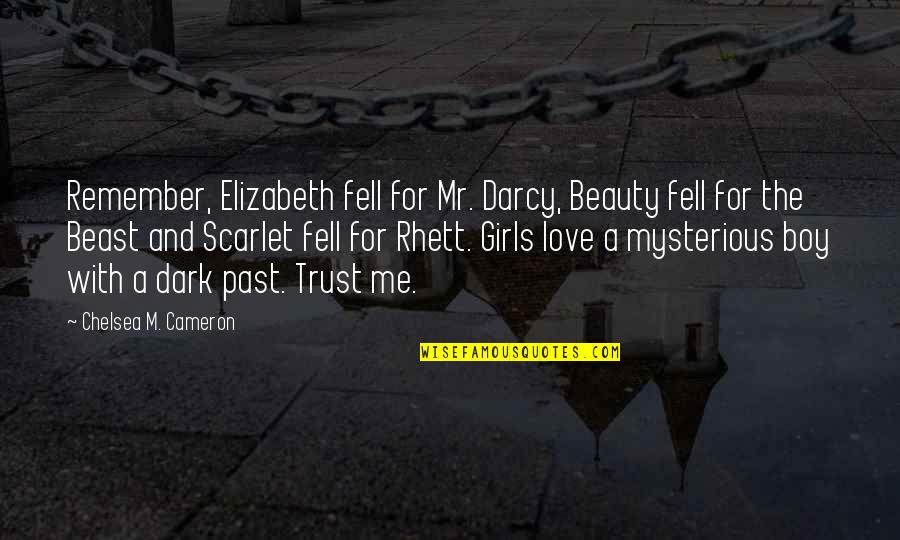 Dark And Mysterious Quotes By Chelsea M. Cameron: Remember, Elizabeth fell for Mr. Darcy, Beauty fell