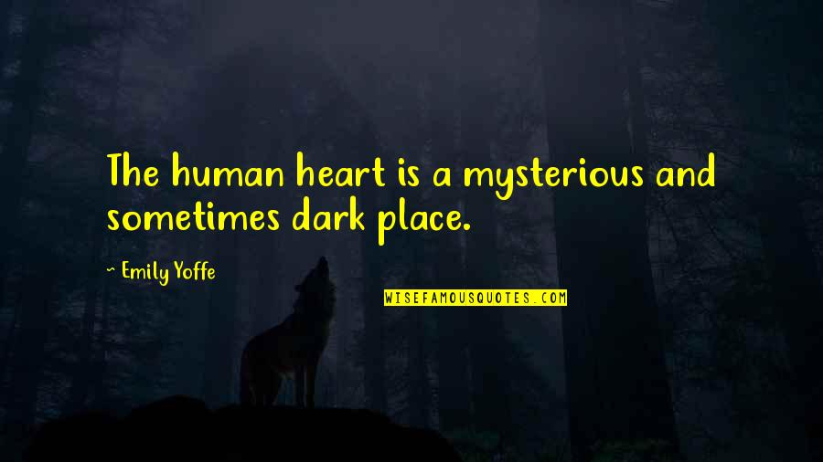 Dark And Mysterious Quotes By Emily Yoffe: The human heart is a mysterious and sometimes