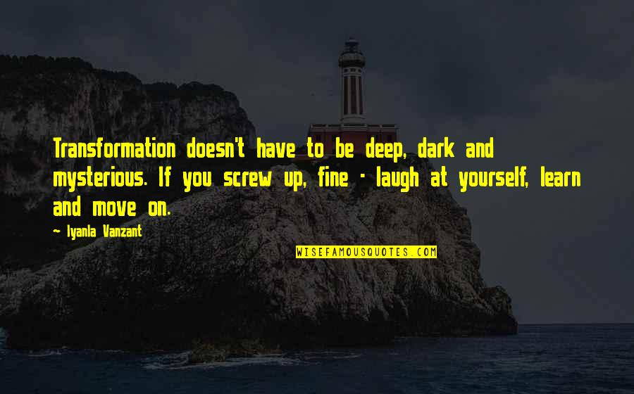 Dark And Mysterious Quotes By Iyanla Vanzant: Transformation doesn't have to be deep, dark and