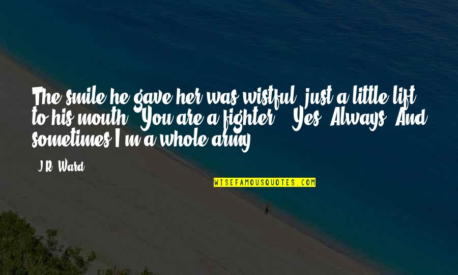 Dark And Mysterious Quotes By J.R. Ward: The smile he gave her was wistful, just