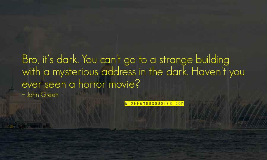 Dark And Mysterious Quotes By John Green: Bro, it's dark. You can't go to a