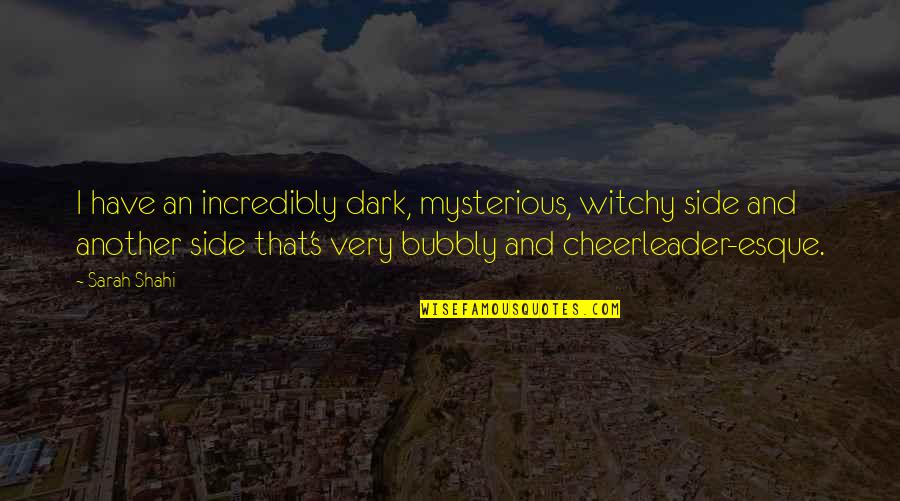 Dark And Mysterious Quotes By Sarah Shahi: I have an incredibly dark, mysterious, witchy side