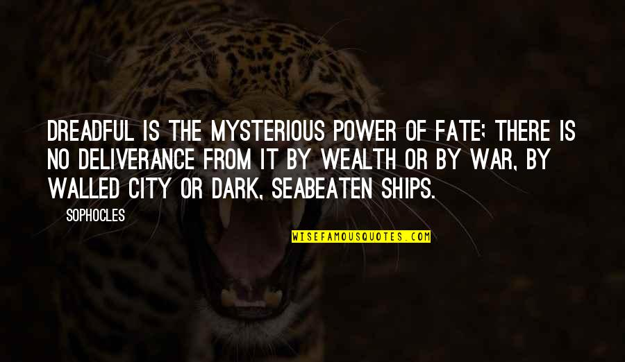Dark And Mysterious Quotes By Sophocles: Dreadful is the mysterious power of fate; there