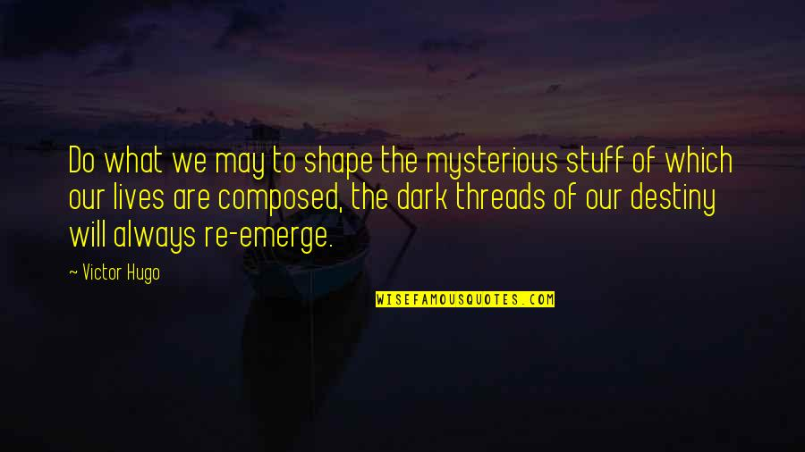 Dark And Mysterious Quotes By Victor Hugo: Do what we may to shape the mysterious