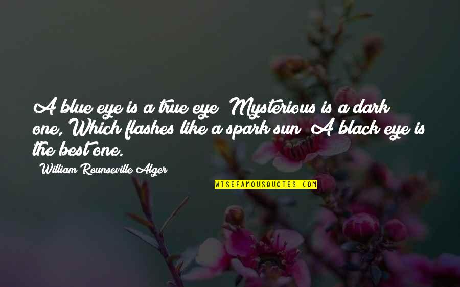 Dark And Mysterious Quotes By William Rounseville Alger: A blue eye is a true eye; Mysterious