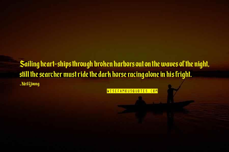 Dark Broken Heart Quotes By Neil Young: Sailing heart-ships through broken harbors out on the
