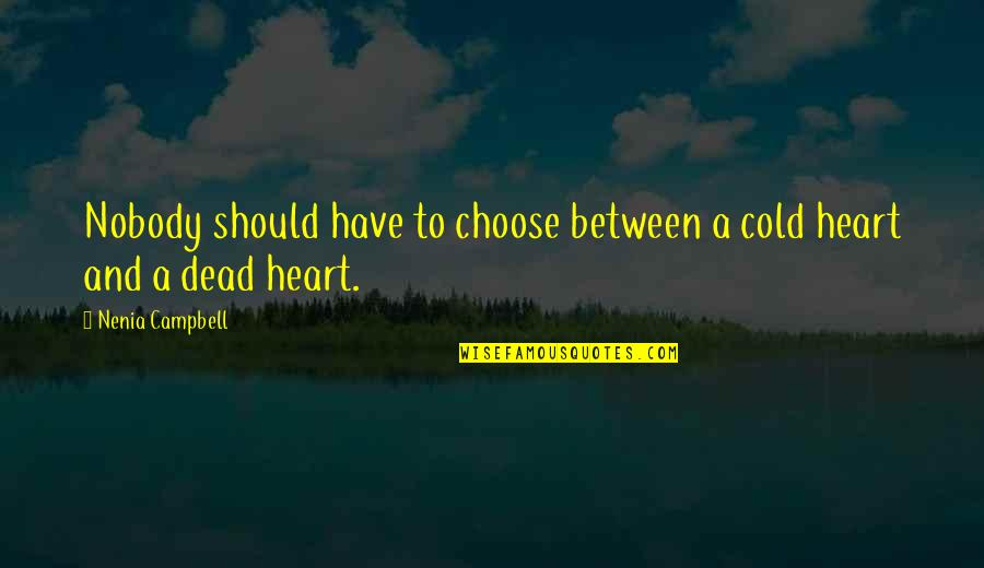 Dark Broken Heart Quotes By Nenia Campbell: Nobody should have to choose between a cold