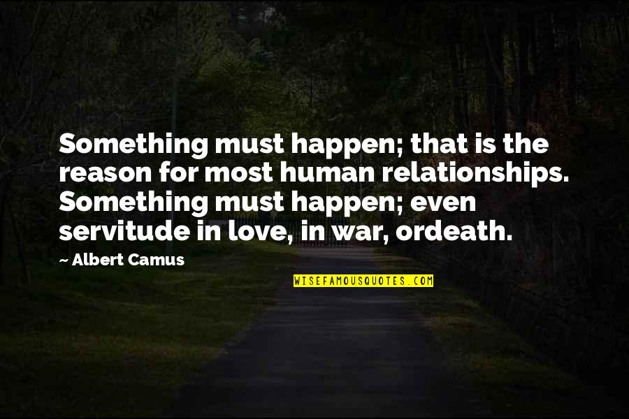 Dark Gruesome Quotes By Albert Camus: Something must happen; that is the reason for