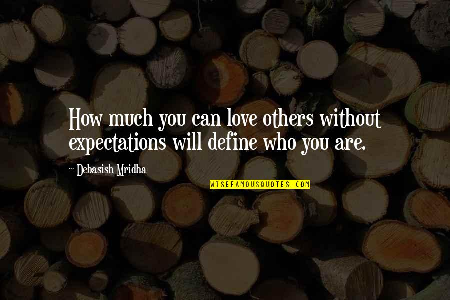 Dark Gruesome Quotes By Debasish Mridha: How much you can love others without expectations