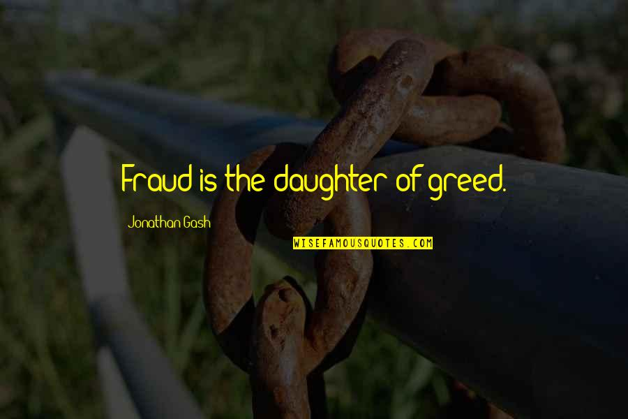 Dark Gruesome Quotes By Jonathan Gash: Fraud is the daughter of greed.