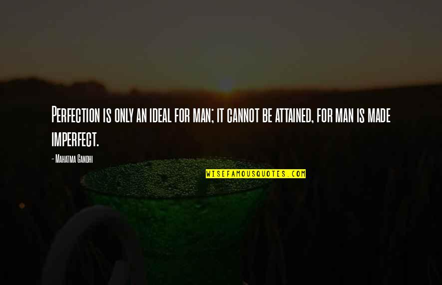 Dark Gruesome Quotes By Mahatma Gandhi: Perfection is only an ideal for man; it