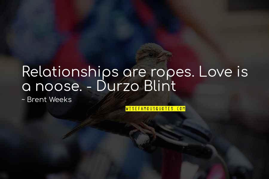 Dark Humor Quotes By Brent Weeks: Relationships are ropes. Love is a noose. -