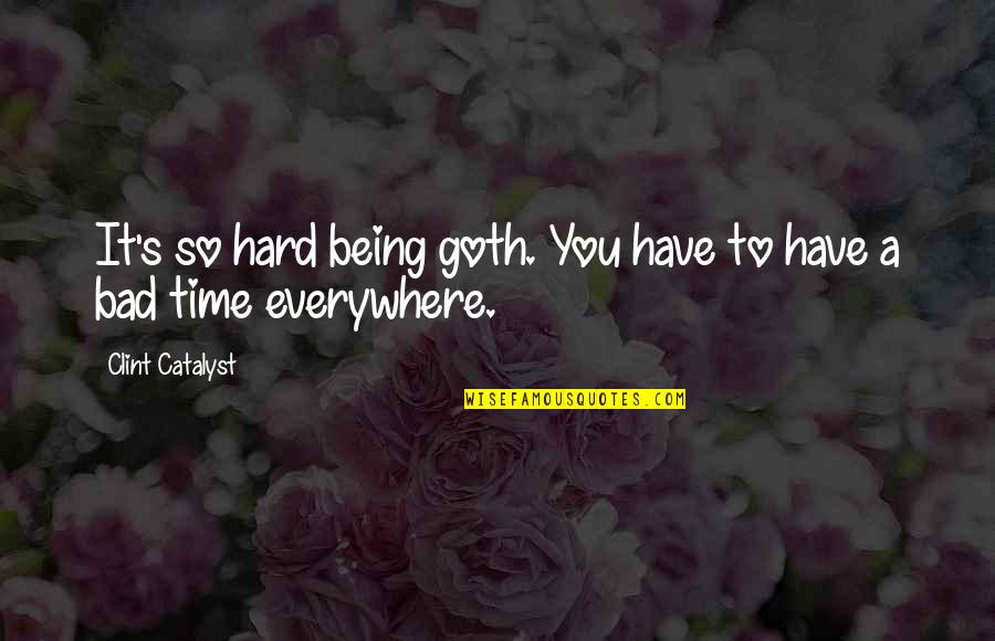 Dark Humor Quotes By Clint Catalyst: It's so hard being goth. You have to